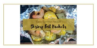 hillshire farm summer sausage easy summer recipe shrimp foil packets royalty in reality