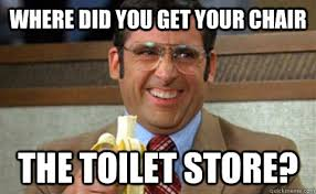 Meme Store - where did you get your chair the toilet store toilet store