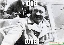 Dog Lover Meme - dog lover meme nice guy hitler 13907 memeshappen