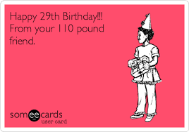 Meme Happy Birthday Card - happy 29th birthday from your 110 pound friend it s your