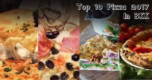 cuisine pizza top 10 pizza in bkk 2017 ส ดยอด พ ซซ าท pizza lover ห ามพลาด