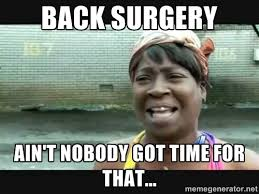 Back Problems Meme - doing harm vs doing wrong the ethics of spinal surgery evidence