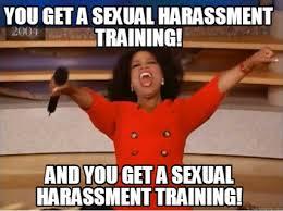 Sexual Harrassment Meme - meme creator you get a sexual harassment training and you get a