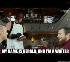 Waitressing Memes - kane gerald the waiter memes quickmeme