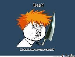 Bleach Meme - bleach y u no by silvercastor meme center