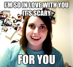 So In Love Meme - i m so in love with you it s scary for you overly attached
