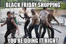 Black Friday Shopping Meme - 13 hilarious black friday memes