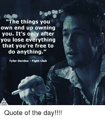 Tyler Durden Meme - the things you own end up owning you it s only after you lose