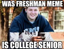 College Freshman Meme - was freshman meme is college senior college fresenior quickmeme