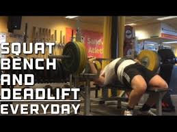 Bench Squat Deadlift Workout Squat Bench And Deadlift Everyday Youtube