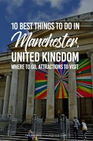 10 best things to do in manchester united kingdom where to go