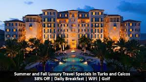 summer and fall luxury travel specials in turks and caicos windy