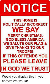 notice this home is politically incorrect we say merry god