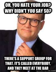Meme From Drew Carey Show - oh you hate your job why didn t you say so there s a support