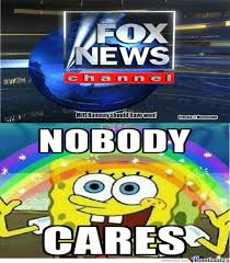 No One Cares Meme Spongebob - nobody cares fox news by firecake meme center