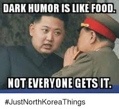 I Like Food Meme - dark humor is like food not everyone gets it justnorthkoreathings