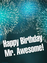 to mr awesome happy birthday card some are so amazing