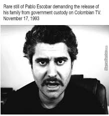 Pablo Escobar Memes - pablo escobar memes best collection of funny pablo escobar pictures