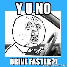 Meme Generator Y U No - y u no drive faster y u no driver edition meme generator
