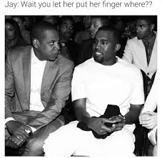 Kanye And Jay Z Meme - all of the kanye likes fingers in his butt memes you missed last