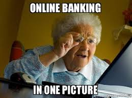 How To Make Memes Online - online banking in one picture internet grandma make a meme