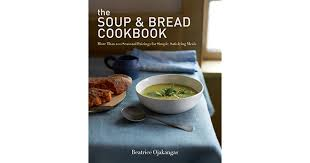 cuisine simple 67 the soup bread cookbook more than 100 seasonal pairings for