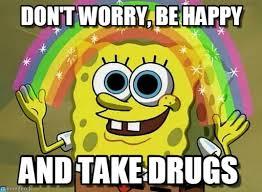 Be Happy Meme - don t worry be happy imagination spongebob meme on memegen