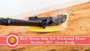 best steam mop for hardwood floors reviews 2017 clean easily