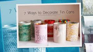 Easy Way To Decorate Home by 7 Easy Ways To Decorate Tin Cans Youtube