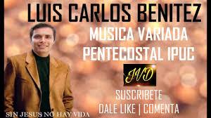 imagenes variadas de jesus musica pentecostal luis carlos benitez ipuc 1 hora alabanza variada