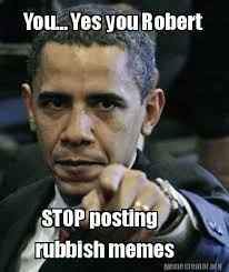 Robert Memes - meme creator stop posting rubbish memes you yes you robert meme