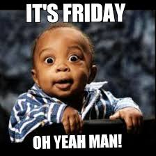Its Friday Funny Meme - it s friday oh yeah man meme picture golfian com