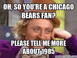 Chicago Bears Memes - so you re a chicago bears fan