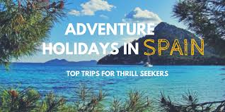 adventure holidays in spain top trips for thrill seekers