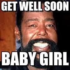 Meme Get Well Soon - get well soon barry white 1 meme on memegen
