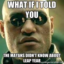 Why You No Like Meme - leap year memes explain why we have an extra day sort of westword