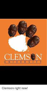 Clemson Memes - clemson u n i v e r s i t y clemson right now meme on esmemes com
