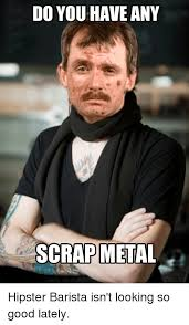 Meme Hipster - do you have any scrap metal funny meme on me me