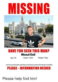 Ozil Meme - missing adidas have you seen this man mesut ozil age 25 height 183m