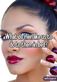 What Do Women Want In Bed Do Men Like Us To Do To Them In Bed