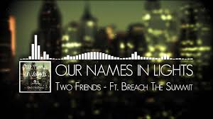 our names in lights two friends ft breach the summit