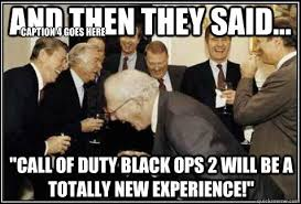 Call Of Duty Black Ops 2 Memes - and then they said call of duty black ops 2 will be a totally