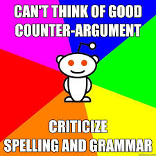 Spelling Police Meme - can t think of good counter argument criticize spelling and