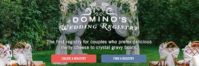 find someone s wedding registry domino s pizza now has a wedding registry so it s all downhill