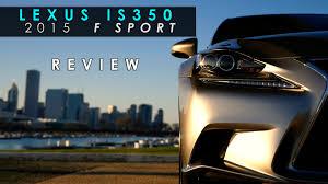 lexus is350 f sport youtube review 2015 lexus is350 f sport almost great youtube