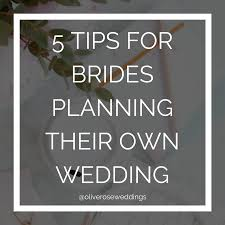 planning your own wedding 5 tips for brides planning their own wedding wedding planner