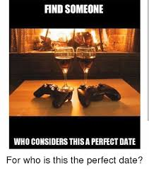 Perfect Date Meme - find someone who considers this a perfect date for who is this the