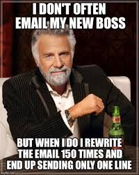One Line Memes - when e mailing my new boss imgflip