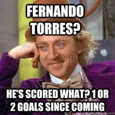 Fernando Torres Meme - fernando torres he s scored what 1 or 2 goals since coming