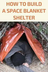 Warm Situation How To Build A Space Blanket Shelter